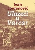 Ivan Lovrenović: Ulazeći u Varcar