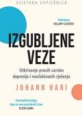 Johann Hari - Izgubljene veze. Otkrivanje pravih uzroka depresije i neočekivanih rješenja