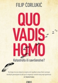 Filip Ćorlukić: Quo vadis homo : Katastrofa ili savršenstvo