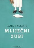 Lana Bastašić - Mliječni zubi